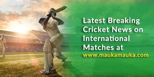 Latest Breaking Cricket News on International Matches at MaukaMauka.com