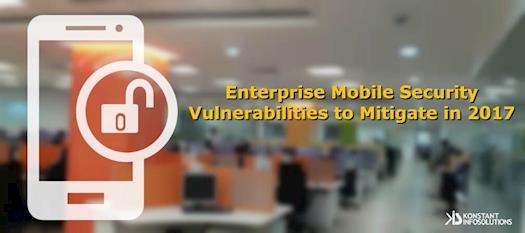 Enterprise Mobile Security Vulnerabilities to Mitigate in 2017